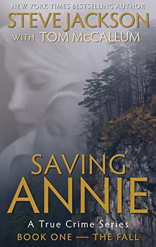 Saving Annie: Book One--The Fall (A True Crime Series) by [Jackson, Steve, McCallum, Tom]