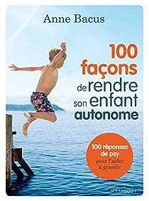 100 façons de rendre son enfant autonome par Bacus