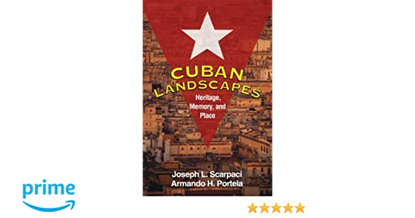 Read Book Cuban Landscapes: Heritage Memory and Place (Texts in Regional Geography a Guilford