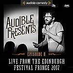 Audible Presents: Live from the Edinburgh Festival Fringe 2017: Episode 8   Mark Watson,Nazeem Hussain,Ari Eldjárn,Heidi Regan