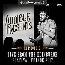 Audible Presents: Live from the Edinburgh Festival Fringe 2017: Episode 8