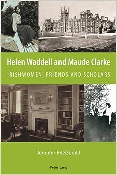 Book Helen Waddell and Maude Clarke: Irishwomen, Friends and Scholars by Jennifer Fitzgerald (2012-03-21)