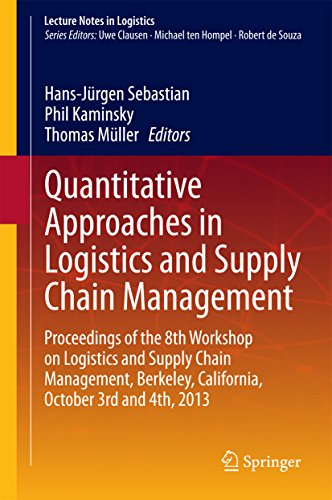 Quantitative Approaches in Logistics and Supply Chain Management: Proceedings of the 8th Workshop on Logistics and Supply Chain Management, Berkeley, California, ... and 4th, 2013 (Lecture Notes in Logistics)