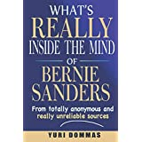 What's Really inside the mind of Bernie Sanders: From totally anonymous and unreliable sources