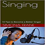 Singing: 10 Tips to Become a Better Singer | Simona Frane