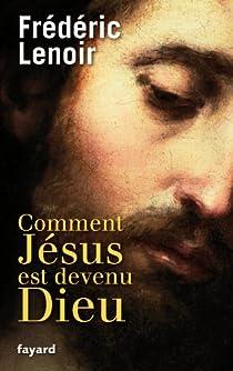 Comment Jésus est devenu Dieu par Lenoir