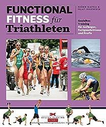 Functional Fitness für Triathleten: Der neue Fitnesstrend für Anfänger, Fortgeschrittene und Profis