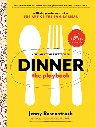 Dinner: The Playbook: A 30-Day Plan for Mastering the Art of the Family Meal by Jenny Rosenstrach