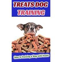 Treats Dog Training: How to Training a Dog with Treats