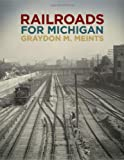 Railroads for Michigan, Graydon M. Meints, 1611860857