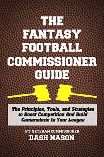 The Fantasy Football Commissioner Guide: The Principles, Tools, and Strategies to Boost Competition and Build Camaraderie in Your League
