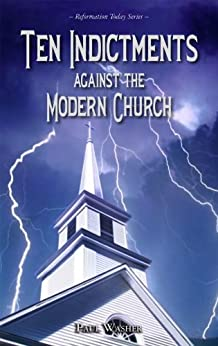 Ten Indictments against the Modern Church by [Washer, Paul]