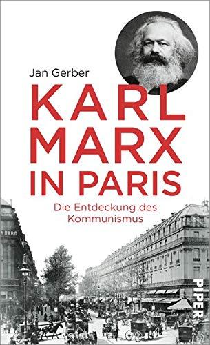 Karl Marx in Paris: Die Entdeckung des Kommunismus