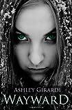 Wayward, Ashley Girardi, 146104426X