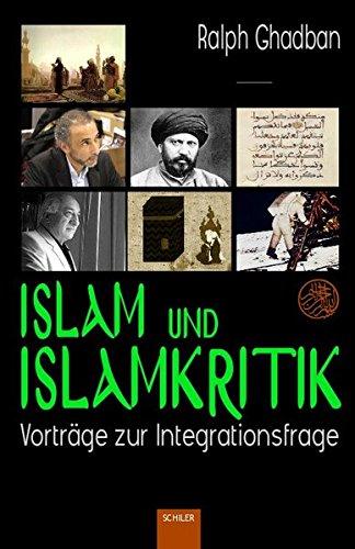 Islam und Islamkritik: Vorträge zur Integrationsfrage (Islam: Grüne Reihe)