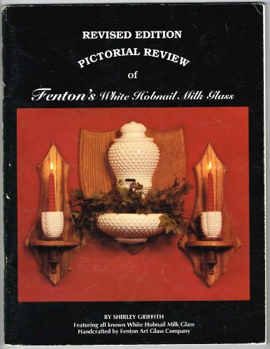 A PICTORIAL REVIEW OF FENTON'S WHITE HOBNAIL MILK GLASS (REVISED EDITION): A Collector's Guide with Price Valuation