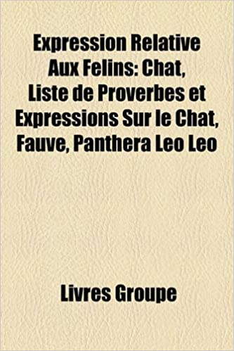 Amazon Fr Expression Relative Aux Flins Chat Liste De Proverbes Et Expressions Sur Le Chat Fauve Panthera Leo Leo Groupe Livres Livres