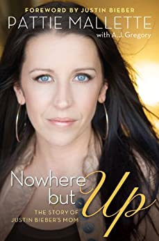 Nowhere but Up: The Story of Justin Bieber's Mom by [Mallette, Pattie, Gregory, A. J.]