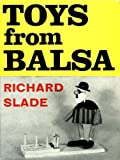 Toys from Balsa, Richard Slade, 0571083498