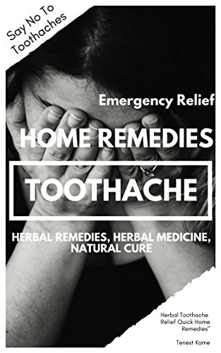 Toothache Natural Cure-Effective Remedy Solution for Tooth Ache Pain Relief-Instant Reliever for Gum Decay Pain with Home Remedies-Cavities Repair Formula for Adult & kids: How to Deal with Toothache by [Kame, Tenest]