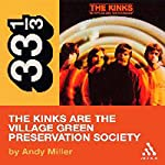 The Kinks' The Kinks Are the Village Green Preservation Society (33 1/3 Series) | Andy Miller