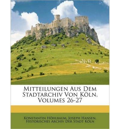 Download Mitteilungen Aus Dem Stadtarchiv Von K Ln, Zehnter Band (Paperback)(German) - Common pdf epub