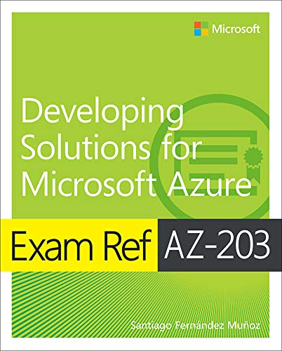 Exam Ref AZ-203 Developing Solutions for Microsoft Azure por Santiago Fernández Muñoz