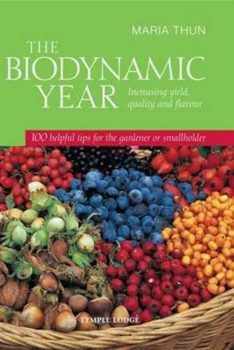 The Biodynamic Year: Increasing Yield, Quality and Flavour, 100 Helpful Tips for the Gardener or Smallholder por Maria Thun,Matthew Barton