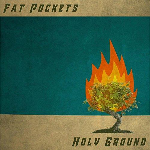 Fat Pockets (Holy Ground)