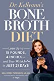 Dr. Kellyann's Bone Broth Diet: Lose Up to 15 Pounds, 4 Inches-and Your Wrinkles!-in Just 21 Days