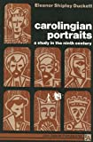 Carolingian Portraits : A Study in the Ninth Century, Duckett, Eleanor Shipley, 0472061577