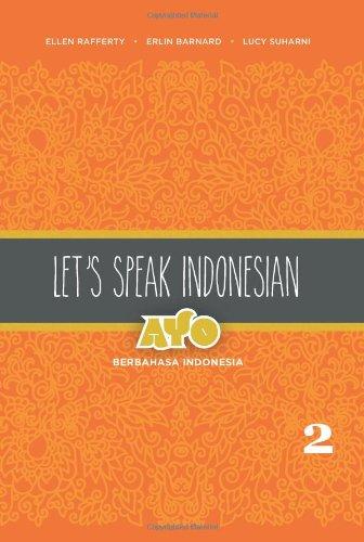 2: Let's Speak Indonesian: Ayo Berbahasa Indonesia (English and Indonesian - Speak Indonesia