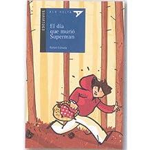 El dia que murio Superman (Ala Delta: Serie Azul/ Hang Gliding: Blue Series) (Spanish Edition) Dec 23, 2008