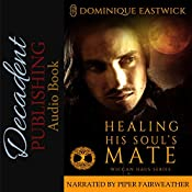 Healing His Soul's Mate: Wiccan Haus, Book 13 | Dominique Eastwick
