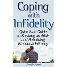 Coping With Infidelity: Quick Start Guide to Surviving an Affair and Rebuilding Emotional Intimacy (How to Catch a Cheating  Spouse Book 2)