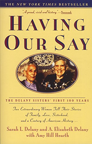 Having Our Say: The Delany Sisters' First 100 Years ()