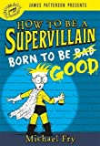 img - for How to Be a Supervillain: Born to Be Good book / textbook / text book