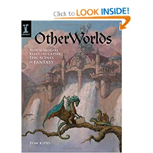 OtherWorlds: How to Imagine, Paint and Create Epic Scenes of Fantasy Tom Kidd