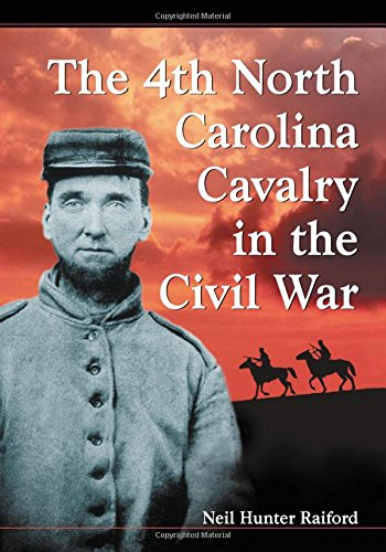 The 4th North Carolina Cavalry in the Civil War: A History and Roster
