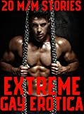 Extreme Gay Erotica (20 M/M Stories)
