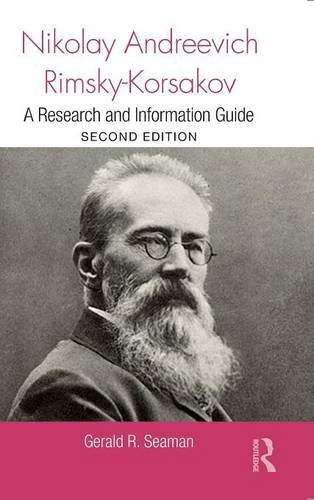 Nikolay Andreevich Rimsky-Korsakov: A Research and Information Guide (Routledge Music Bibliographies) by Gerald Seaman