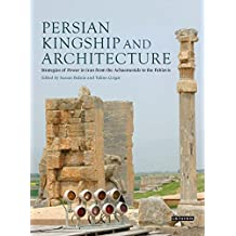 Persian Kingship and Architecture: Strategies of Power in Iran from the Achaemenids to the Pahlavis
