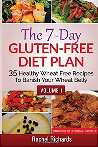 The 7-Day Gluten-Free Diet Plan: 35 Healthy Wheat Free Recipes To Banish Your Wheat Belly - Volume 1 by Rachel Richards (2015-02-01)
