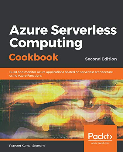 Azure Serverless Computing Cookbook: Build and monitor Azure applications hosted on serverless architecture using Azure Functions, 2nd Edition