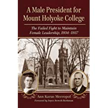 A Male President for Mount Holyoke College: The Failed Fight to Maintain Female Leadership, 1934-1937
