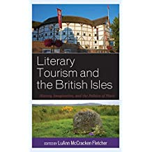 Literary Tourism and the British Isles: History, Imagination, and the Politics of Place