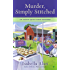 Murder, Simply Stitched: An Amish Quilt Shop Mystery