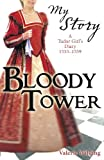Front cover for the book The Bloody Tower (My Story) by Valerie Wilding