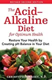 The Acid-Alkaline Diet for Optimum Health: Restore Your Health by Creating pH Balance in Your Diet