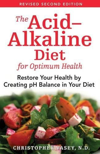 The Acid-Alkaline Diet for Optimum Health: Restore Your Health by Creating pH Balance in Your Diet (Best Natural Cure For Gout)